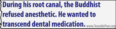 During-his-root-canal-the-Buddhist